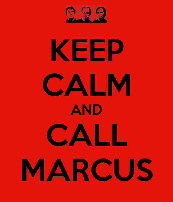 KEEP CALM AND CALL MARCUS