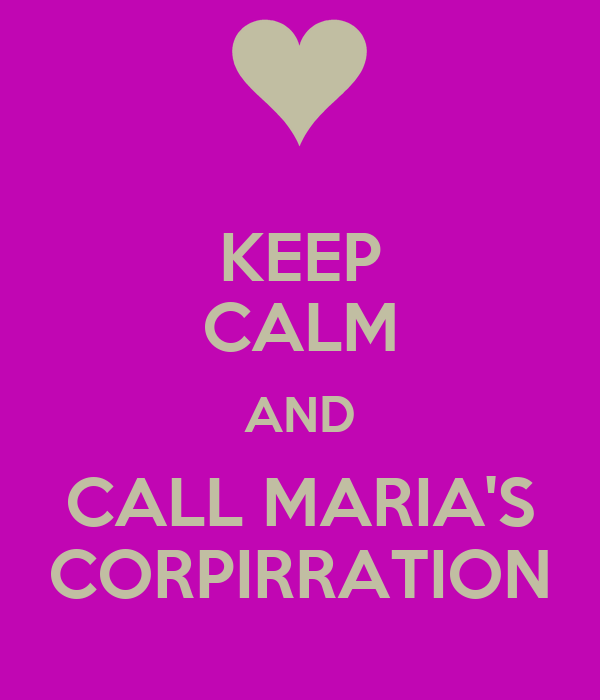 KEEP CALM AND CALL MARIA'S CORPIRRATION