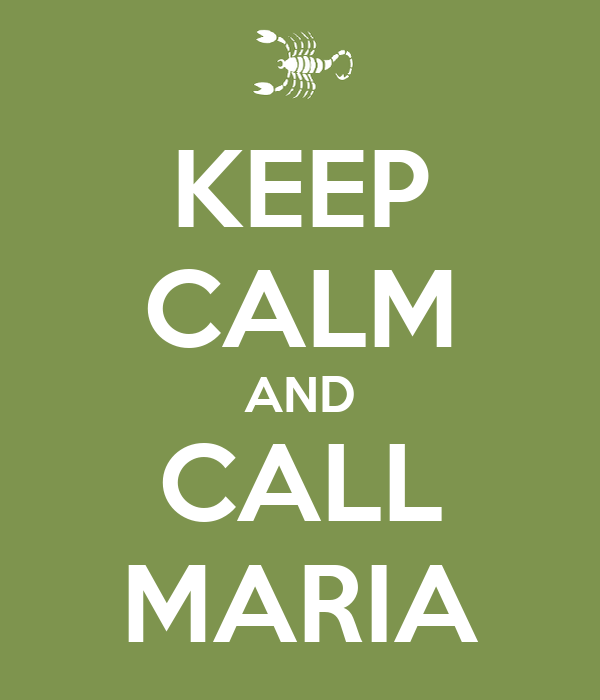 KEEP CALM AND CALL MARIA