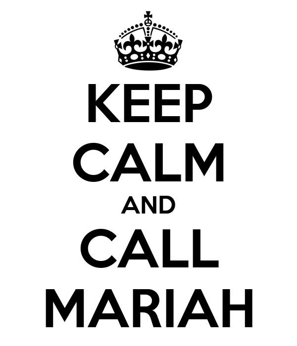 KEEP CALM AND CALL MARIAH