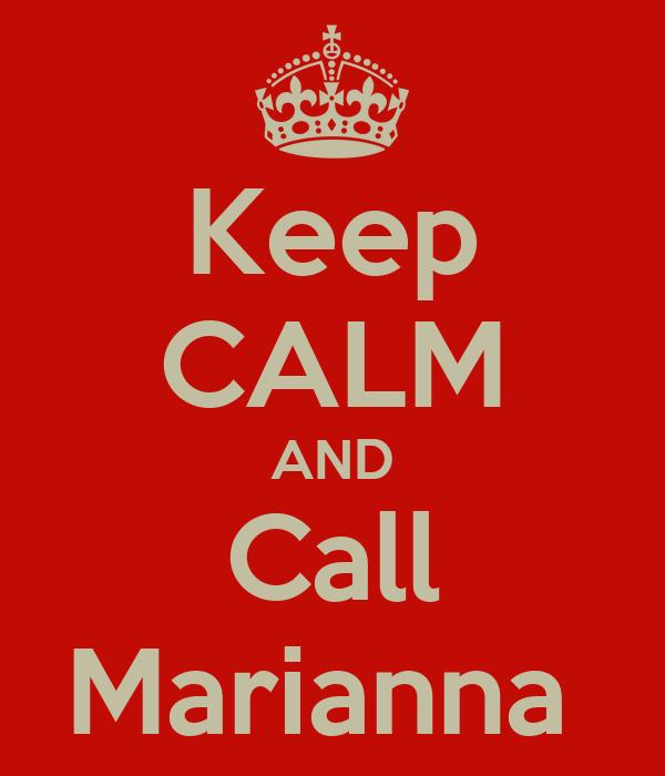 Keep CALM AND Call Marianna