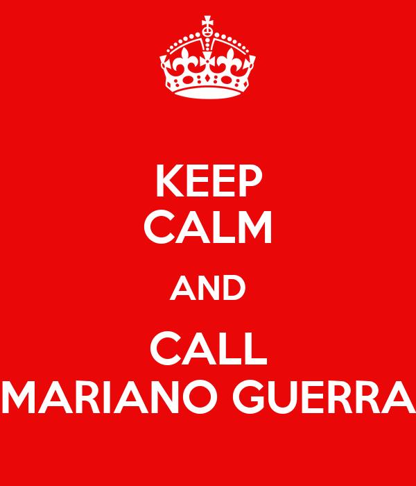 KEEP CALM AND CALL MARIANO GUERRA