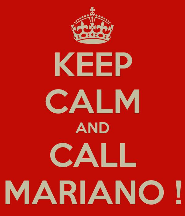 KEEP CALM AND CALL MARIANO !