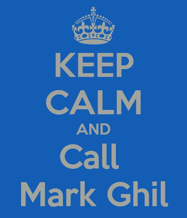 KEEP CALM AND Call  Mark Ghil