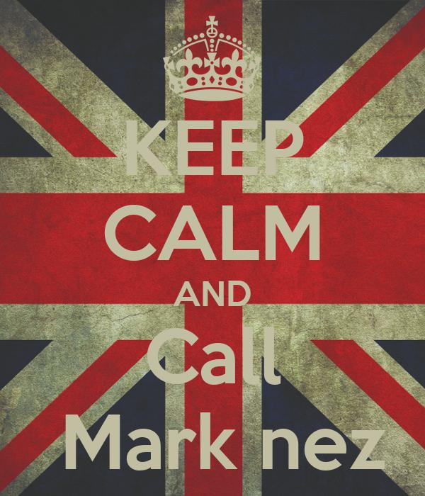 KEEP CALM AND Call  Mark nez