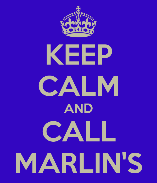 KEEP CALM AND CALL MARLIN'S