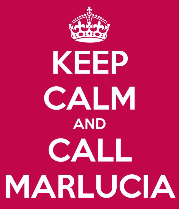 KEEP CALM AND CALL MARLUCIA