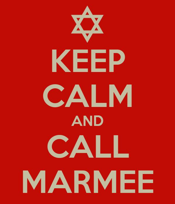 KEEP CALM AND CALL MARMEE