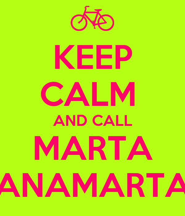 KEEP CALM  AND CALL MARTA ANAMARTA