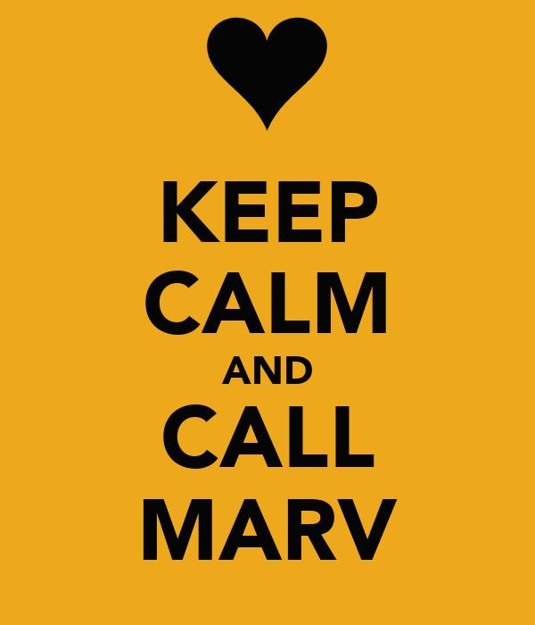 KEEP CALM AND CALL MARV