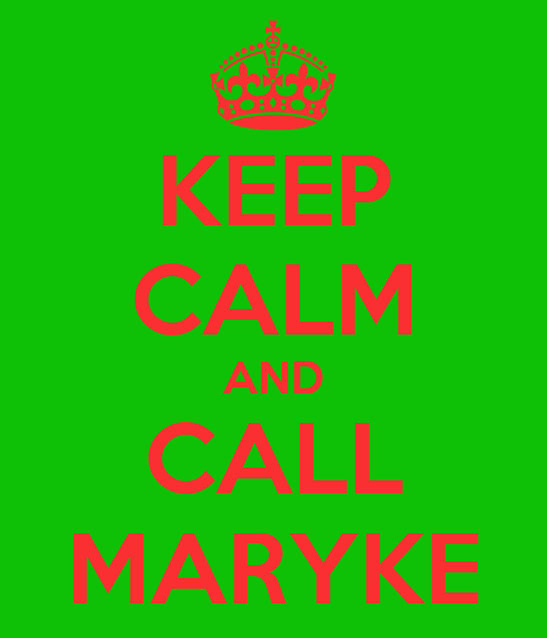 KEEP CALM AND CALL MARYKE