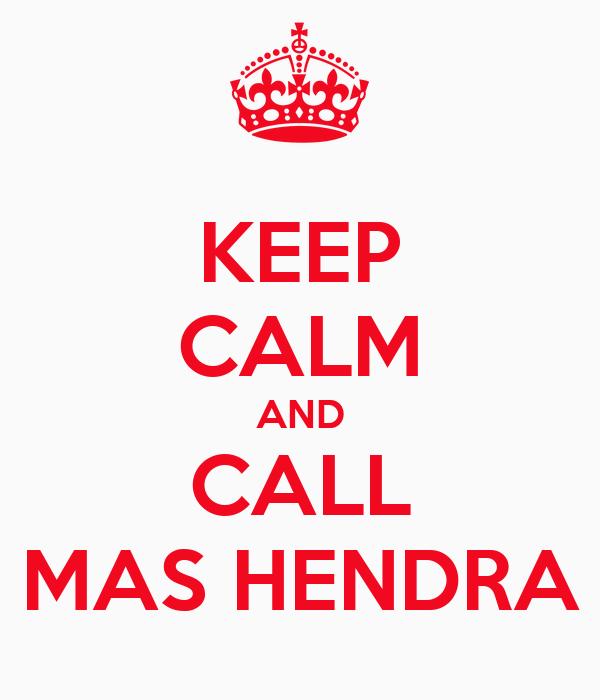 KEEP CALM AND CALL MAS HENDRA