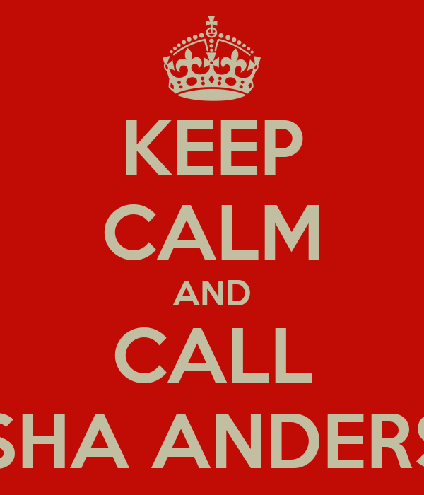 KEEP CALM AND CALL MASHA ANDERSON
