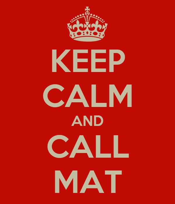 KEEP CALM AND CALL MAT