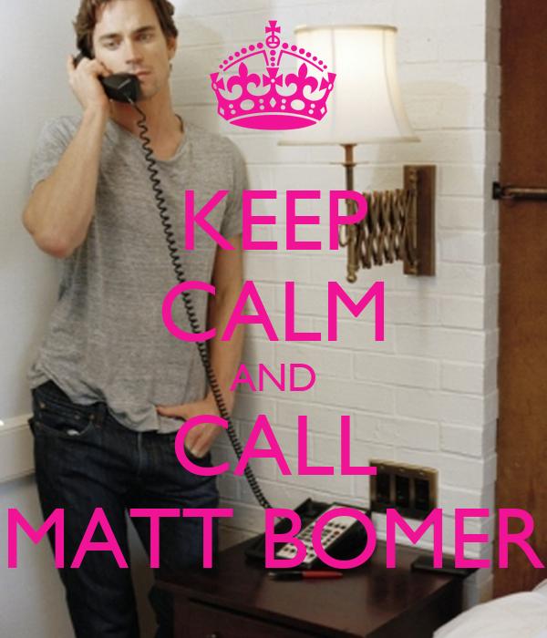 KEEP CALM AND CALL MATT BOMER