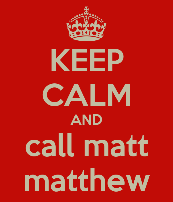KEEP CALM AND call matt matthew