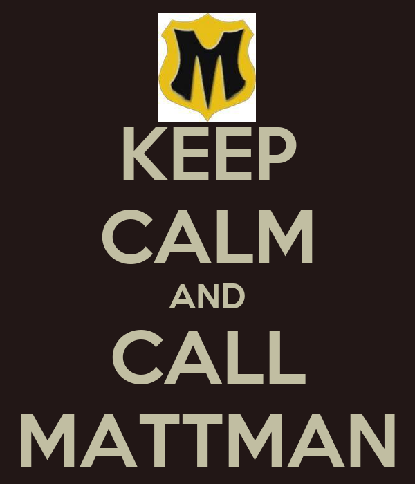 KEEP CALM AND CALL MATTMAN