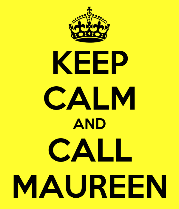 KEEP CALM AND CALL MAUREEN