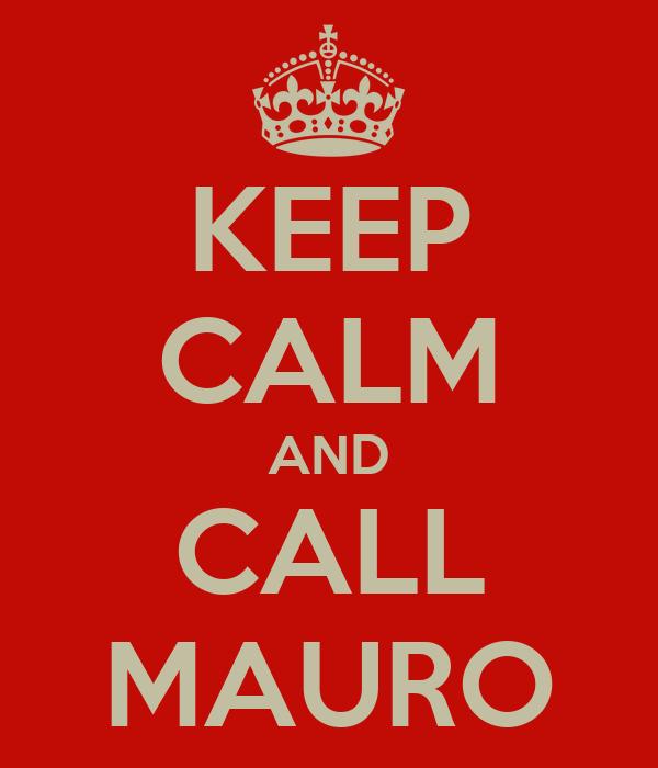 KEEP CALM AND CALL MAURO