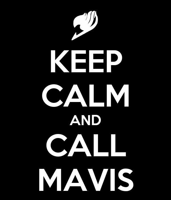 KEEP CALM AND CALL MAVIS