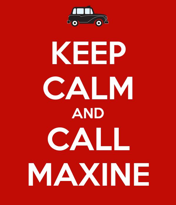KEEP CALM AND CALL MAXINE