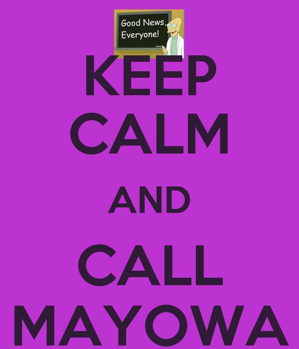 KEEP CALM AND CALL MAYOWA