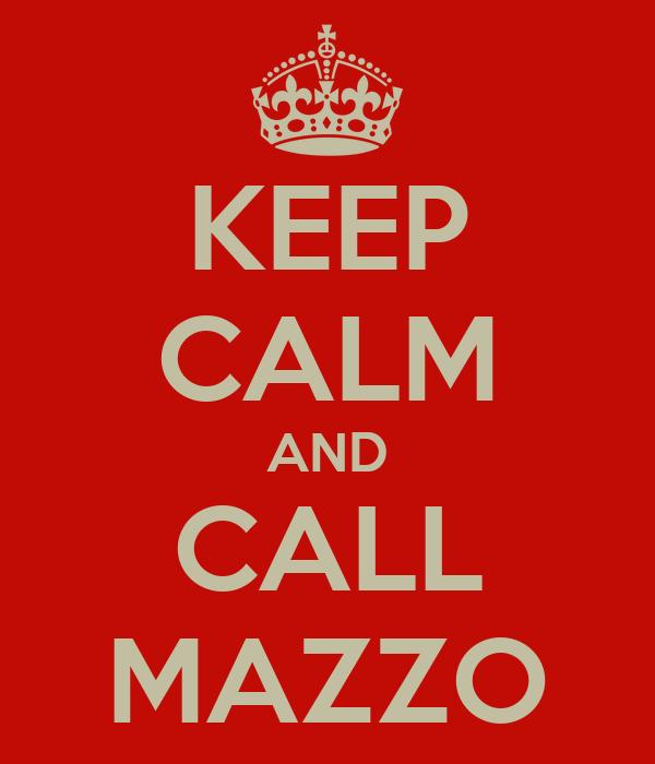 KEEP CALM AND CALL MAZZO
