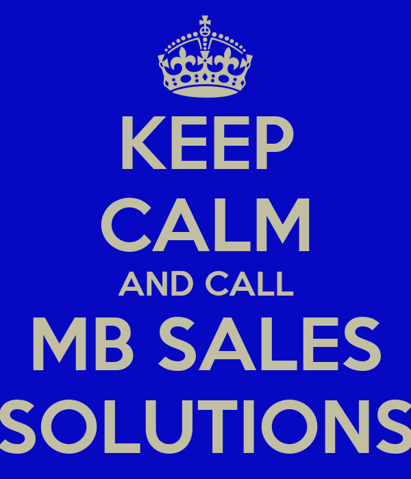 KEEP CALM AND CALL MB SALES SOLUTIONS