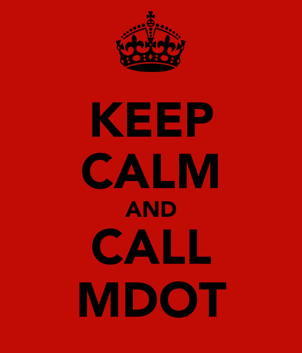 KEEP CALM AND CALL MDOT