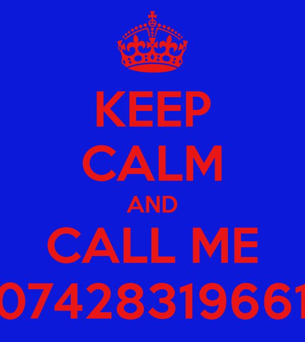 KEEP CALM AND CALL ME 07428319661