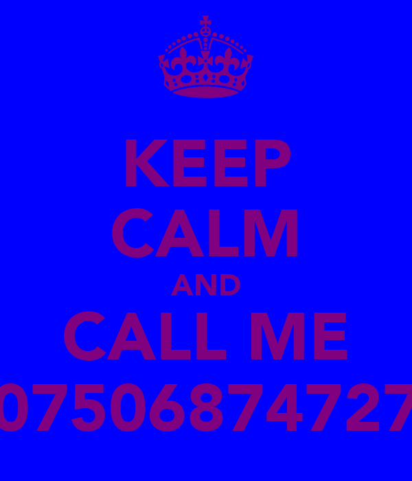 KEEP CALM AND CALL ME 07506874727