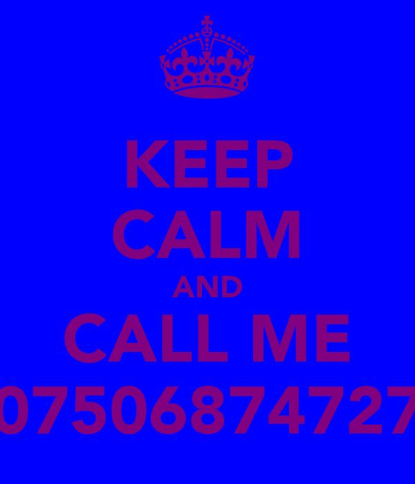 KEEP CALM AND CALL ME 07506874727