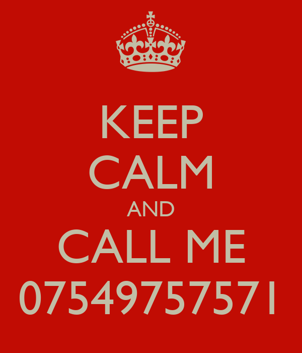 KEEP CALM AND CALL ME 07549757571
