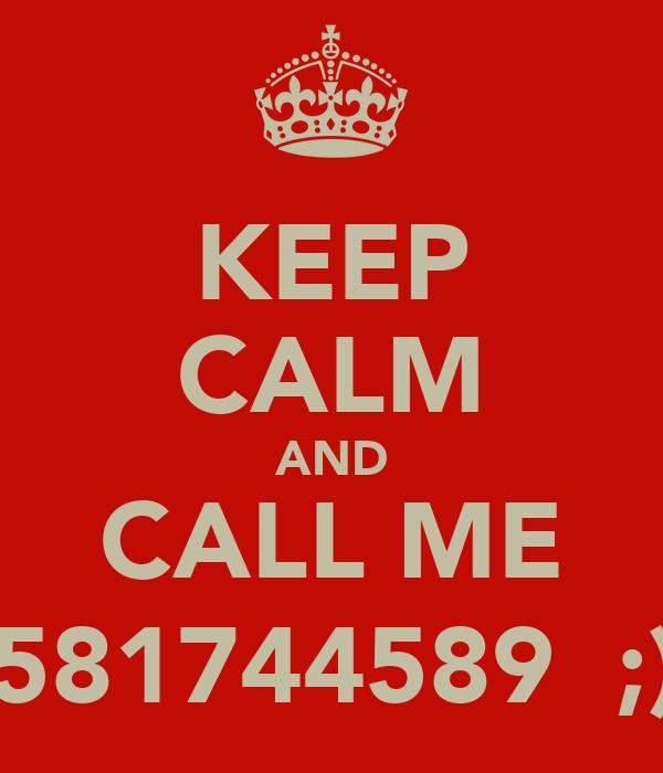 KEEP CALM AND CALL ME 07581744589  ;)«3