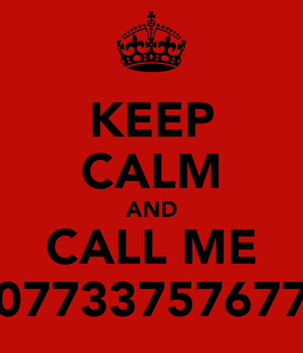 KEEP CALM AND CALL ME 07733757677