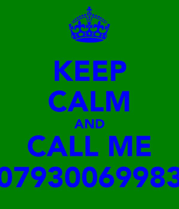 KEEP CALM AND CALL ME 07930069983