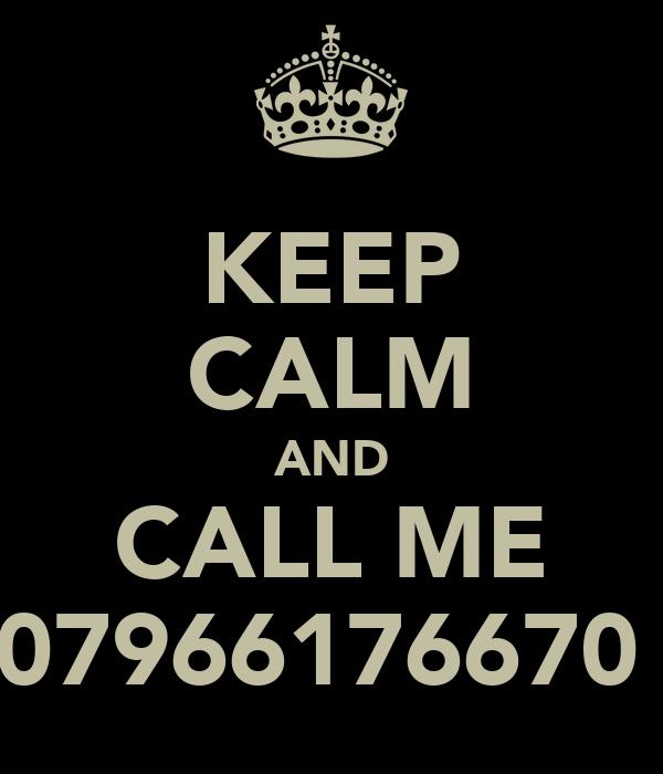KEEP CALM AND CALL ME 07966176670
