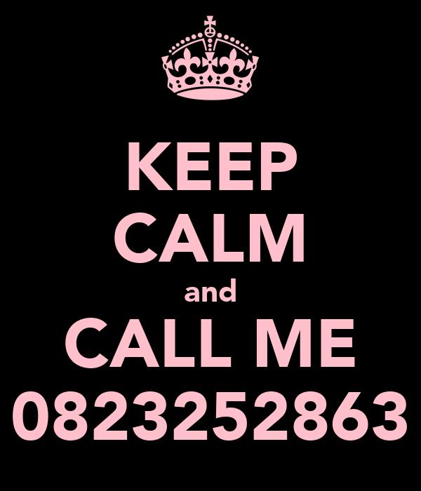 KEEP CALM and CALL ME 0823252863