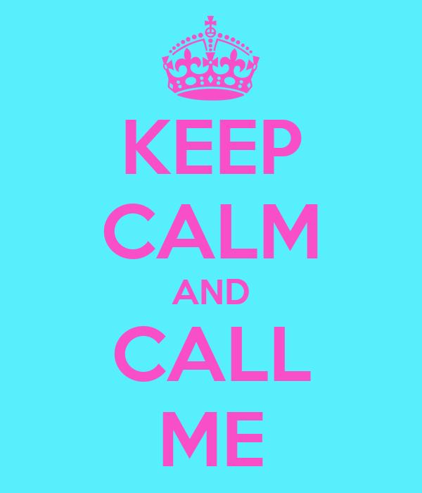 KEEP CALM AND CALL ME