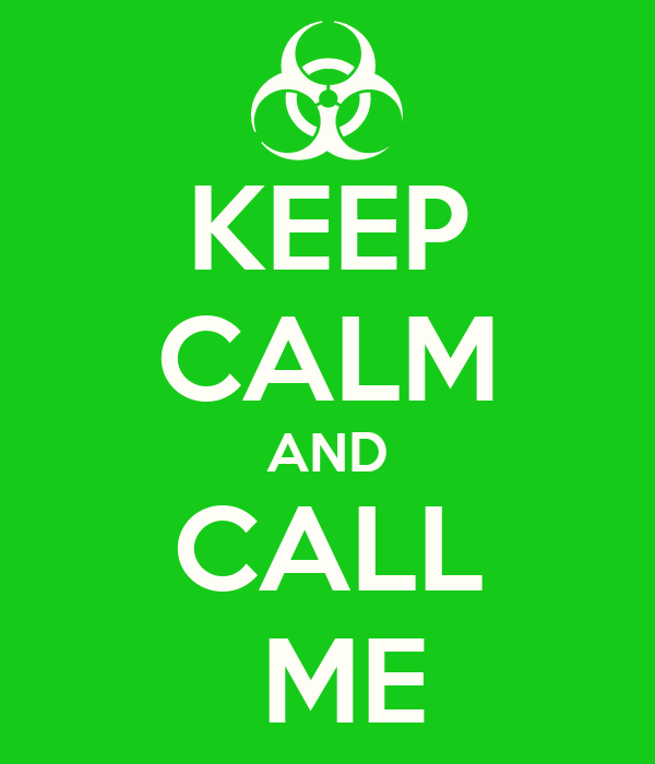 KEEP CALM AND CALL  ME