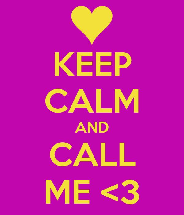 KEEP CALM AND CALL ME <3