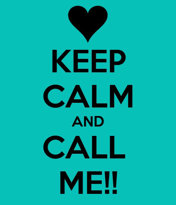KEEP CALM AND CALL  ME!!