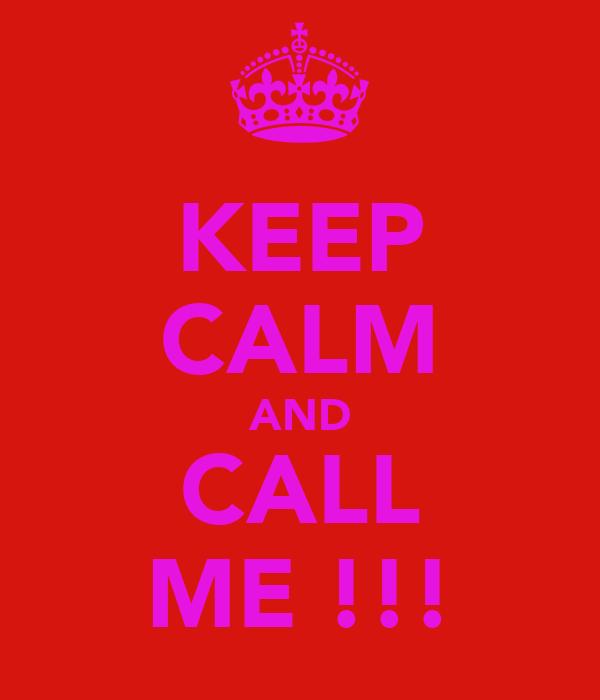 KEEP CALM AND CALL ME !!!