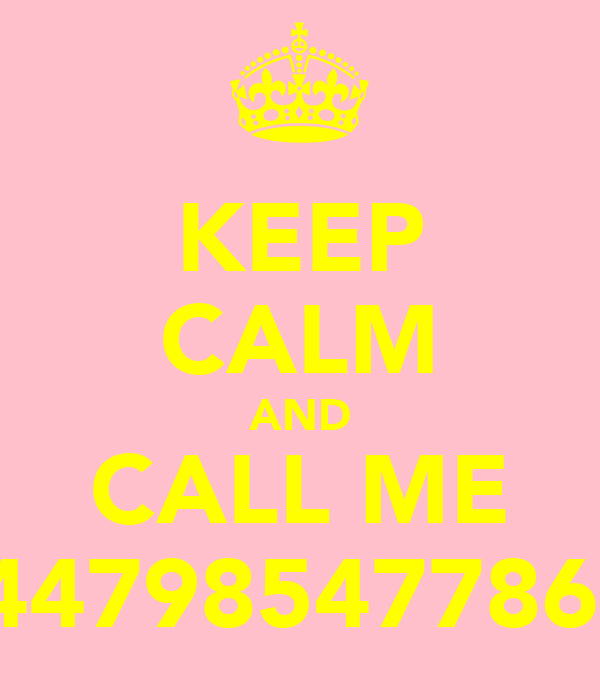 KEEP CALM AND CALL ME  447985477863