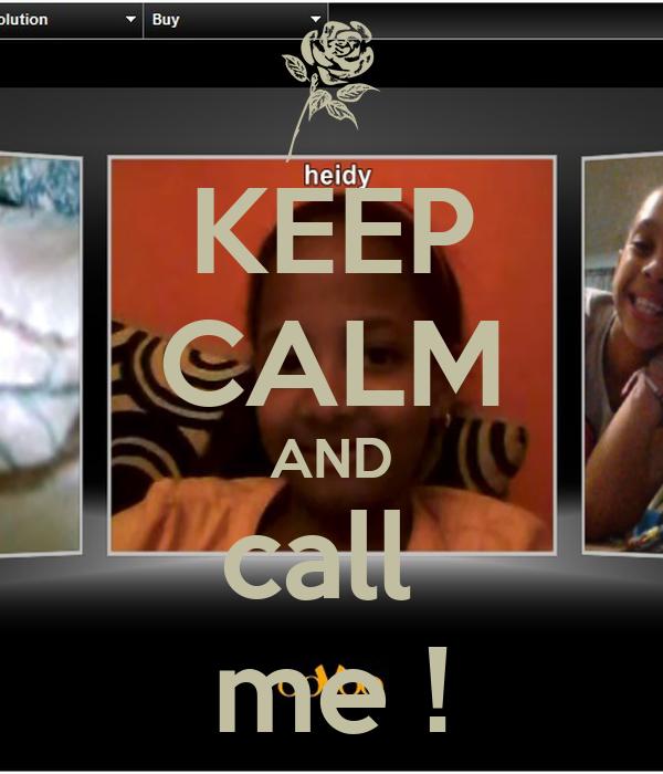 KEEP CALM AND call  me !