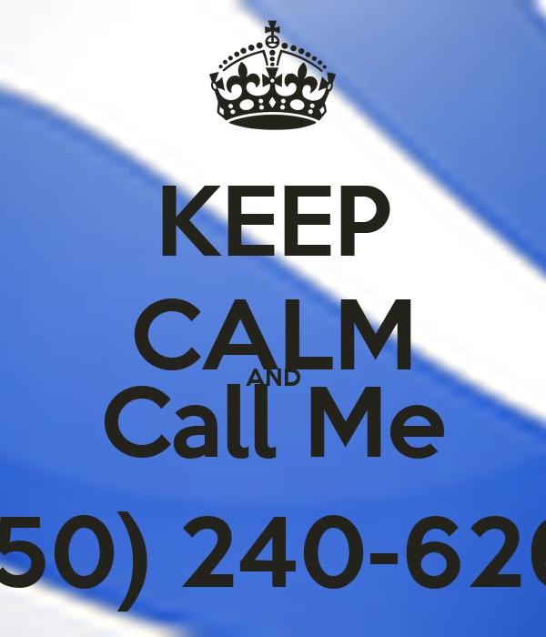 KEEP CALM AND Call Me (850) 240-6268