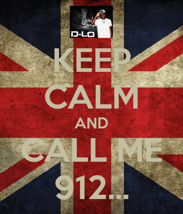 KEEP CALM AND CALL ME 912...