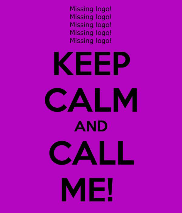 KEEP CALM AND CALL ME!