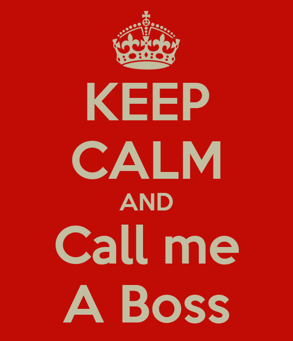 KEEP CALM AND Call me A Boss