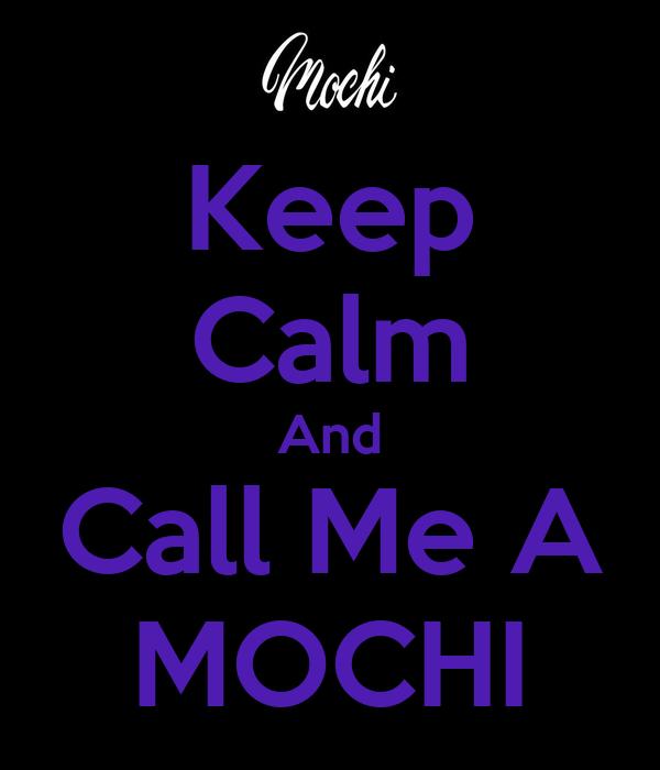 Keep Calm And Call Me A MOCHI